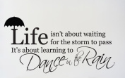 Wall Stickers, Life Isn't About Waiting for The Storm To Pass It's About Learning To Dance in The Rain