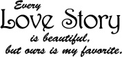 #1 Every love story is beautiful, but ours is my favourite wall art sayings vinyl quotes decals