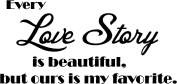 #2 Every love story is beautiful, but ours is my favourite wall art sayings vinyl quotes decals
