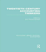 Twentieth Century Accounting Thinkers (RLE Accounting) (Routledge Library Editions