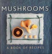 Mushrooms: A Book of Recipes