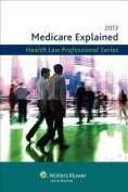 Medicare Explained, 2013 Edition