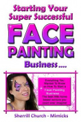 Starting Your Super Successful Face Painting Business