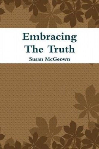 Embracing The Truth by Susan McGeown.