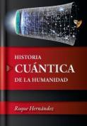 Historia Cuantica De La Humanidad [Spanish]