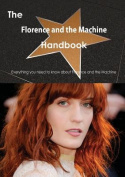 The Florence and the Machine Handbook - Everything You Need to Know about Florence and the Machine