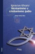 Ignacius Khranz. Mesianismo Y Cristianismo Judio [Spanish]
