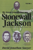 My Great-Grandfather Was Stonewall Jackson Volume 1