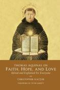 Thomas Aquinas on Faith, Hope, and Love