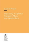 Regularity of Optimal Transport Maps and Applications (Publications of the Scuola Normale Superiore / Theses