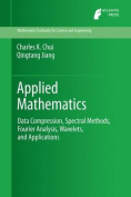 Applied Mathematics. Data Compression, Spectral Methods, Fourier Analysis, Wavelets, and Applications