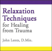 Relaxation Techniques for Healing from Trauma [Audio]