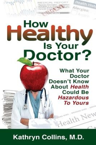 How Healthy Is Your Doctor?: What Your Doctor Doesn't Know about Health Could Be