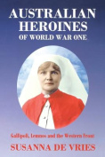 Australian Heroines of World War 1 REVISED EDITION