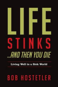 Life Stinks . . . and Then You Die