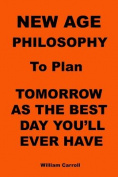 New Age Philosophy to Plan Tomorrow as the Best Day You'll Ever Have