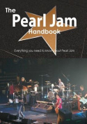 The Pearl Jam Handbook - Everything You Need to Know about Pearl Jam