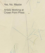 Yes, No, Maybe - Artists Working at Crown Point Press