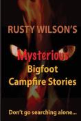 Rusty Wilson's Mysterious Bigfoot Campfire Stories