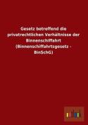 Gesetz Betreffend Die Privatrechtlichen Verhaltnisse Der Binnenschiffahrt  [GER]