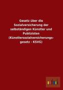 Gesetz Uber Die Sozialversicherung Der Selbstandigen Kunstler Und Publizisten  [GER]