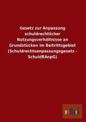 Gesetz Zur Anpassung Schuldrechtlicher Nutzungsverhaltnisse an Grundstucken Im Beitrittsgebiet  [GER]