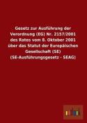 Gesetz Zur Ausfuhrung Der Verordnung (Eg) NR. 2157/2001 Des Rates Vom 8. Oktober 2001 Uber Das Statut Der Europaischen Gesellschaft (Se) (Se-Ausfuhrun