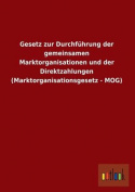 Gesetz Zur Durchfuhrung Der Gemeinsamen Marktorganisationen Und Der Direktzahlungen  [GER]