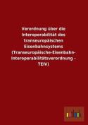 Verordnung Uber Die Interoperabilitat Des Transeuropaischen Eisenbahnsystems  [GER]