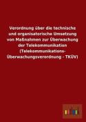 Verordnung Uber Die Technische Und Organisatorische Umsetzung Von Massnahmen Zur Uberwachung Der Telekommunikation (Telekommunikations- Uberwachungsve