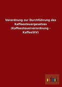 Verordnung Zur Durchfuhrung Des Kaffeesteuergesetzes  [GER]