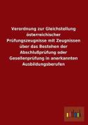 Verordnung Zur Gleichstellung Osterreichischer Prufungszeugnisse Mit Zeugnissen Uber Das Bestehen Der Abschlussprufung Oder Gesellenprufung in Anerkan