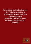 Verordnung Zur Konkretisierung Der Verhaltensregeln Und Organisationsregeln Nach Dem Investmentgesetz (Investment-Verhaltens- Und Organisationsverordn