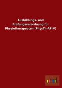 Ausbildungs- Und Prufungsverordnung Fur Physiotherapeuten  [GER]
