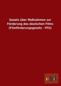 Gesetz Uber Massnahmen Zur Forderung Des Deutschen Films  [GER]