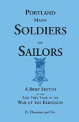 Portland Soldiers and Sailors, A Brief Sketch of the Part They Took in the War of the Rebellion