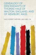 Genealogy of Descendants of Thomas Hale of Walton, England, and of Newbury, Mass.