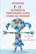 Integrating Play Techniques in Comprehensive School Counseling Programs