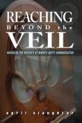 Reaching Beyond the Veil