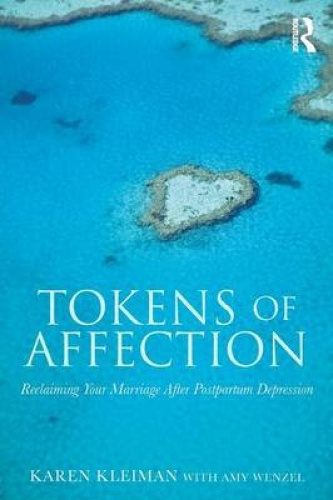 Tokens of Affection: Reclaiming Your Marriage After Postpartum Depression by Kar