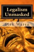 Legalism Unmasked