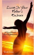 Living in Your Father's Embrace