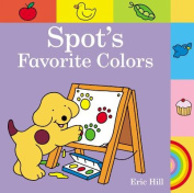Spot's Favorite Colors (Spot (Board Books)) [Board book]
