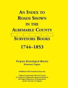 An Index to Roads Shown in the Albemarle County Surveyors Books, 1744-1853