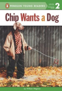 Chip Wants a Dog (Penguin Young Readers