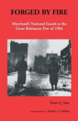 Forged by Fire, Maryland's National Guard at the Great Baltimore Fire of 1904