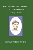 Bible Interpretations Sixteenth Series April 7 - June 30, 1895