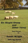 Six Stupid Sheep and Other Yarns