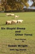 Six Stupid Sheep and Other Yarns