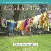 A Garden to Dye for